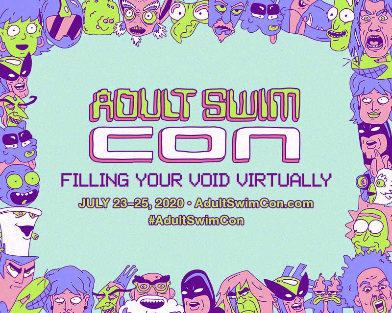 Adult Swim Con 2020 - Filling Your Void Virtually - July 23-25, 2020